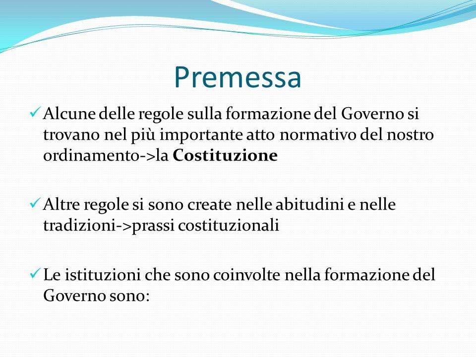 Premessa Alcune delle regole sulla formazione del Governo si trovano nel più importante atto normativo del nostro ordinamento->la Costituzione.