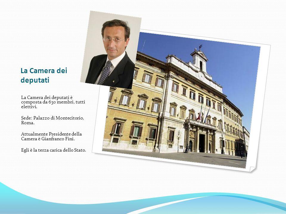 La Camera dei deputati La Camera dei deputati è composta da 630 membri, tutti elettivi. Sede: Palazzo di Montecitorio, Roma.