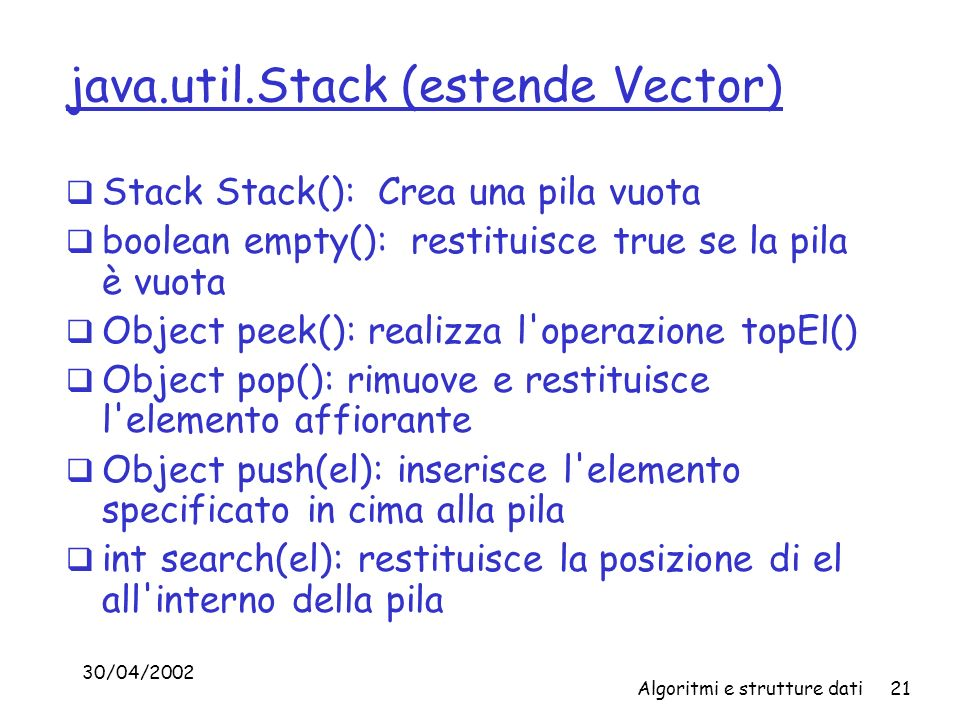 java.util.Stack (estende Vector)