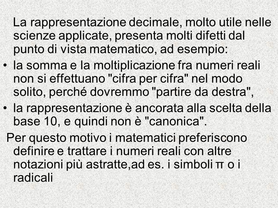 La rappresentazione decimale, molto utile nelle scienze applicate, presenta molti difetti dal punto di vista matematico, ad esempio:
