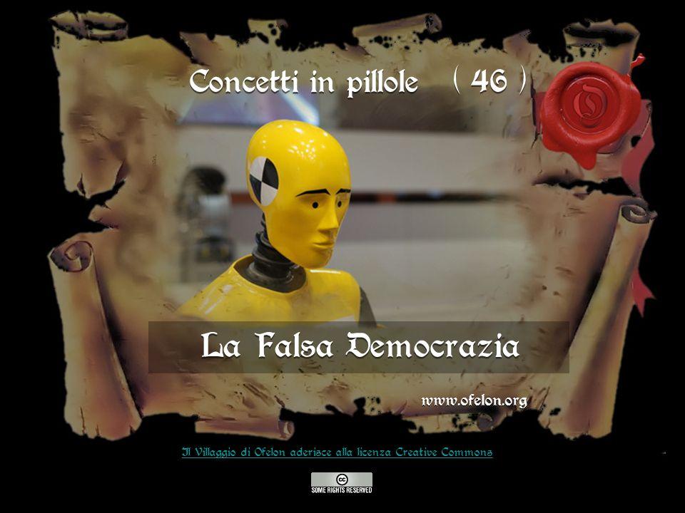 La Falsa Democrazia Concetti in pillole ( 46 ) www.ofelon.org