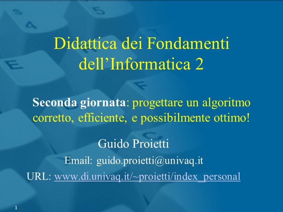 Didattica dei Fondamenti dell'Informatica 2 Seconda giornata: progettare un algoritmo corretto, efficiente, e possibilmente ottimo!