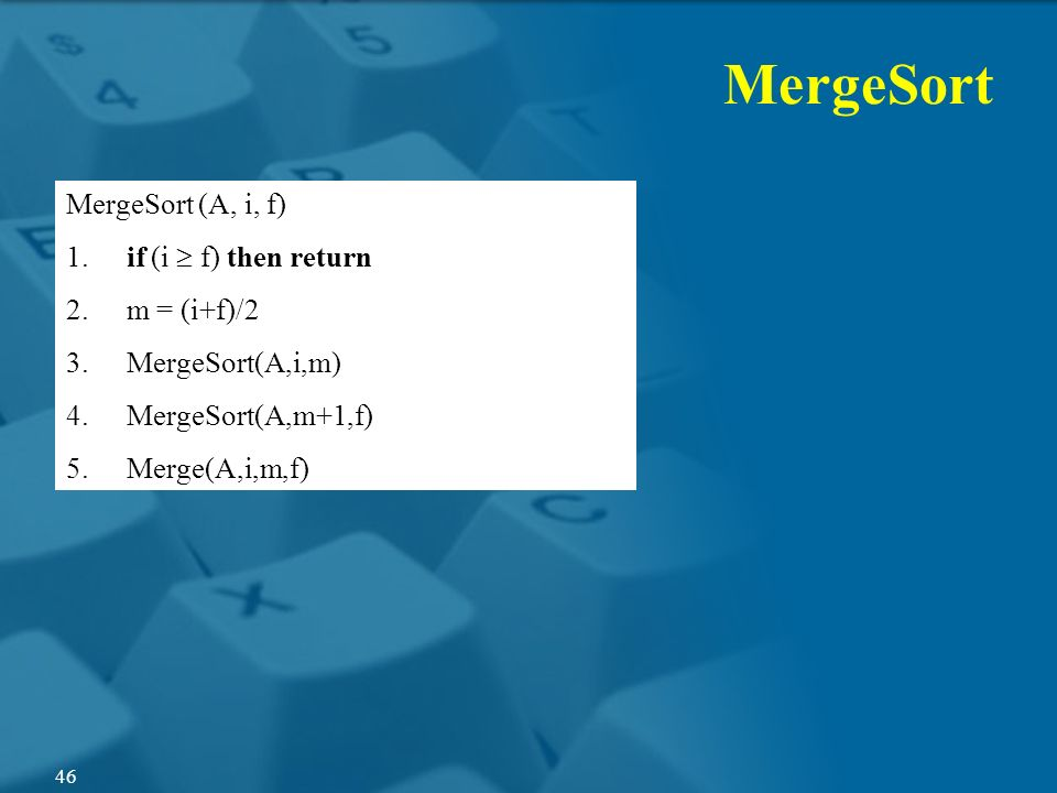 MergeSort MergeSort (A, i, f) if (i  f) then return m = (i+f)/2