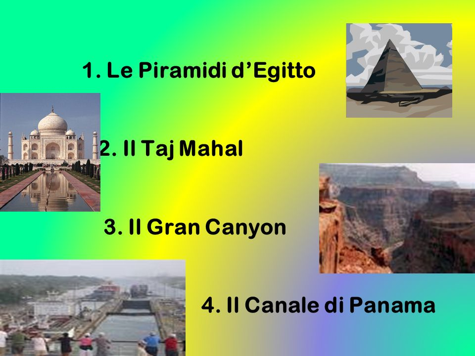 1. Le Piramidi d'Egitto 2. Il Taj Mahal 3. Il Gran Canyon 4