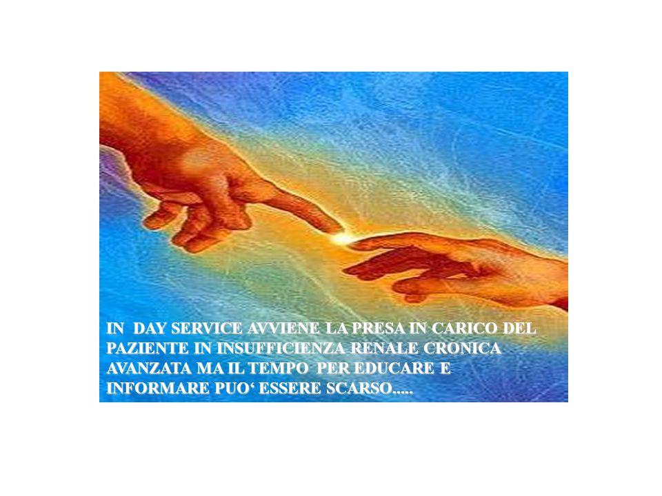 IN DAY SERVICE AVVIENE LA PRESA IN CARICO DEL PAZIENTE IN INSUFFICIENZA RENALE CRONICA AVANZATA MA IL TEMPO PER EDUCARE E INFORMARE PUO' ESSERE SCARSO.....