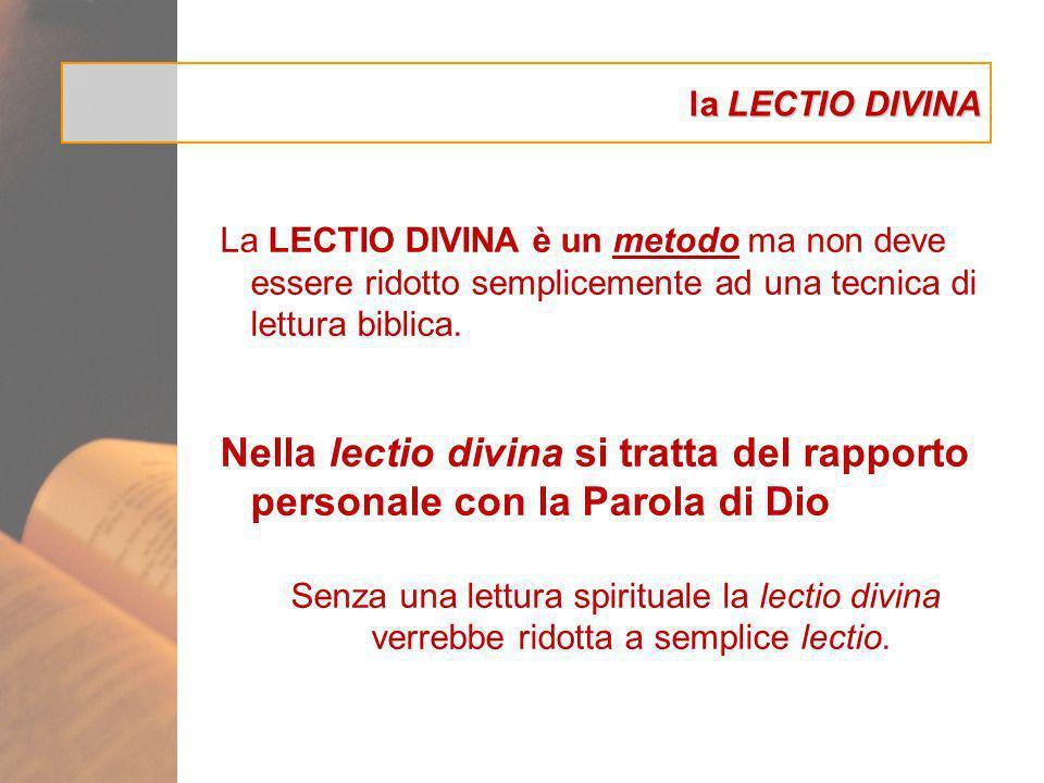 la LECTIO DIVINA La LECTIO DIVINA è un metodo ma non deve essere ridotto semplicemente ad una tecnica di lettura biblica.