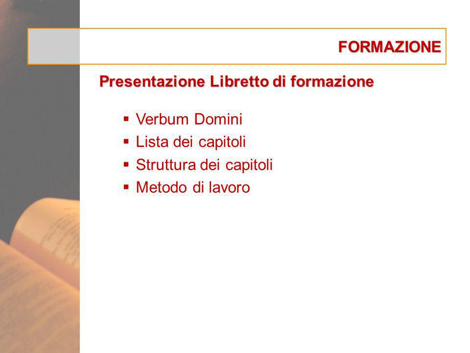 FORMAZIONE Presentazione Libretto di formazione. Verbum Domini. Lista dei capitoli. Struttura dei capitoli.