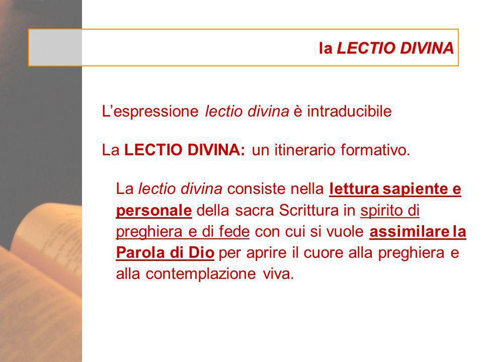 la LECTIO DIVINA L'espressione lectio divina è intraducibile. La LECTIO DIVINA: un itinerario formativo.