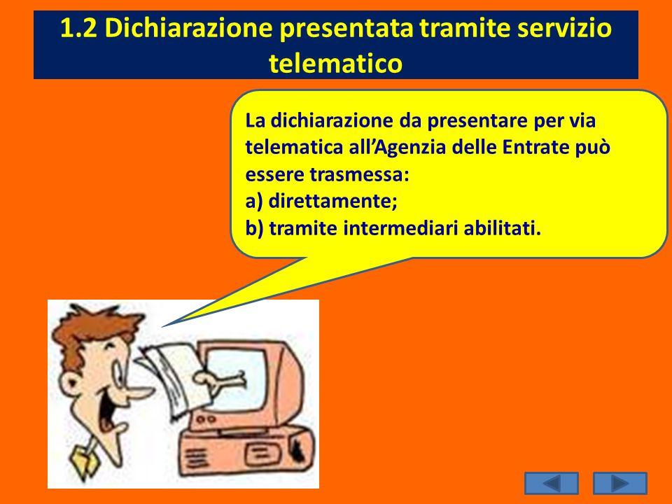 1.2 Dichiarazione presentata tramite servizio telematico