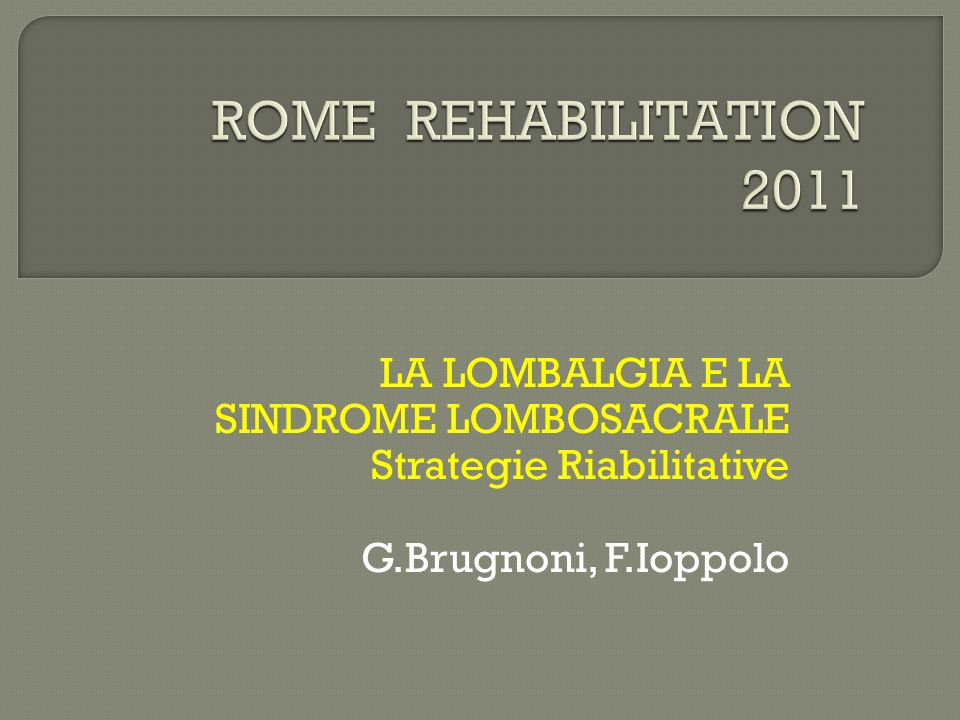 ROME REHABILITATION 2011 LA LOMBALGIA E LA SINDROME LOMBOSACRALE
