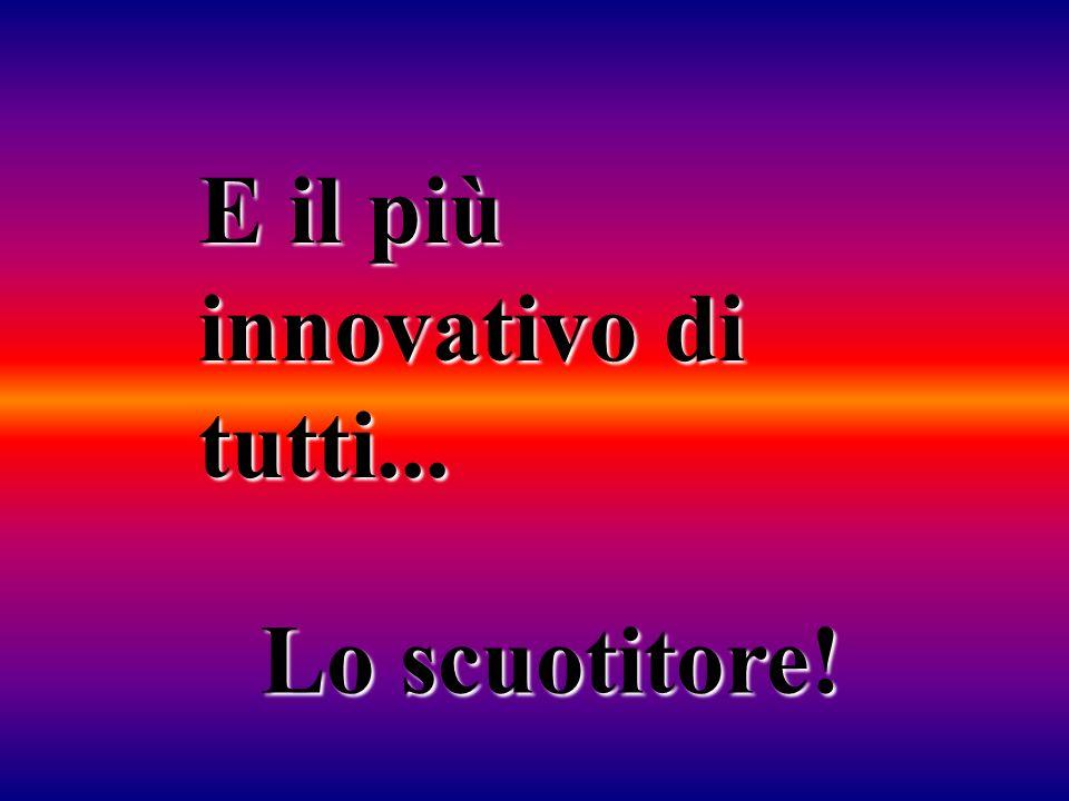 E il più innovativo di tutti...