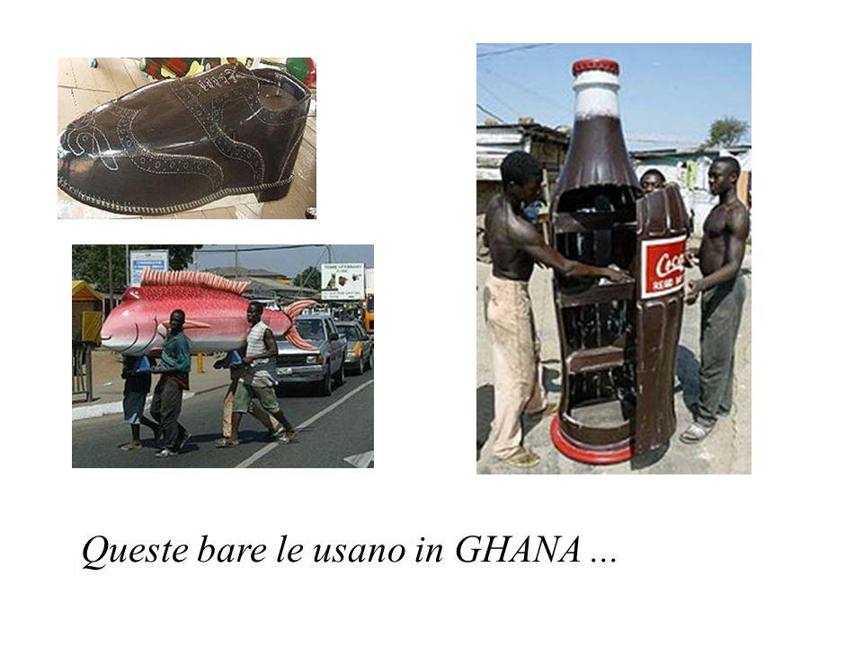 Queste bare le usano in GHANA ...