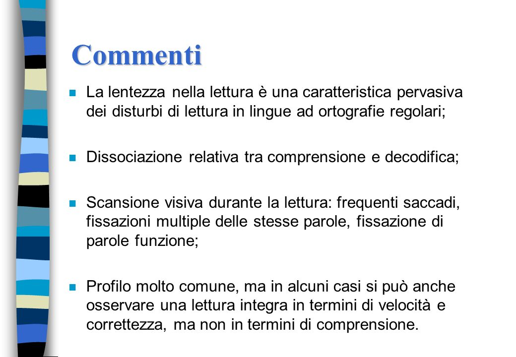 Commenti La lentezza nella lettura è una caratteristica pervasiva dei disturbi di lettura in lingue ad ortografie regolari;