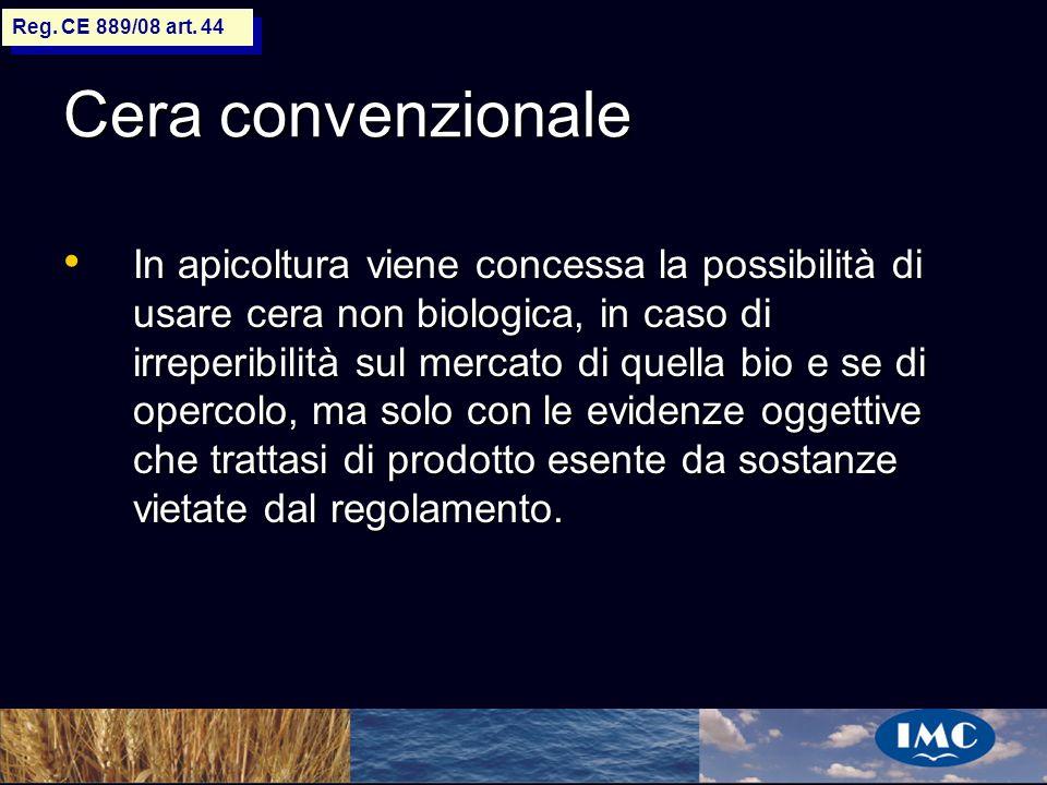 Reg. CE 889/08 art. 44 Cera convenzionale.