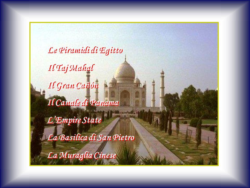 Le Piramidi di Egitto Il Taj Mahal. Il Gran Cañón. Il Canale di Panama. L'Empire State. La Basilica di San Pietro.