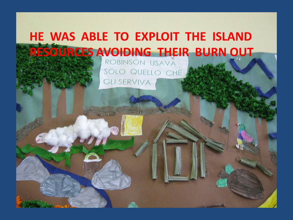 HE WAS ABLE TO EXPLOIT THE ISLAND RESOURCES AVOIDING THEIR BURN OUT
