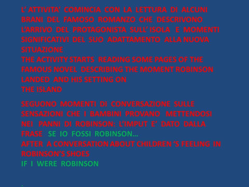 L' ATTIVITA' COMINCIA CON LA LETTURA DI ALCUNI BRANI DEL FAMOSO ROMANZO CHE DESCRIVONO L'ARRIVO DEL PROTAGONISTA SULL' ISOLA E MOMENTI SIGNIFICATIVI DEL SUO ADATTAMENTO ALLA NUOVA SITUAZIONE