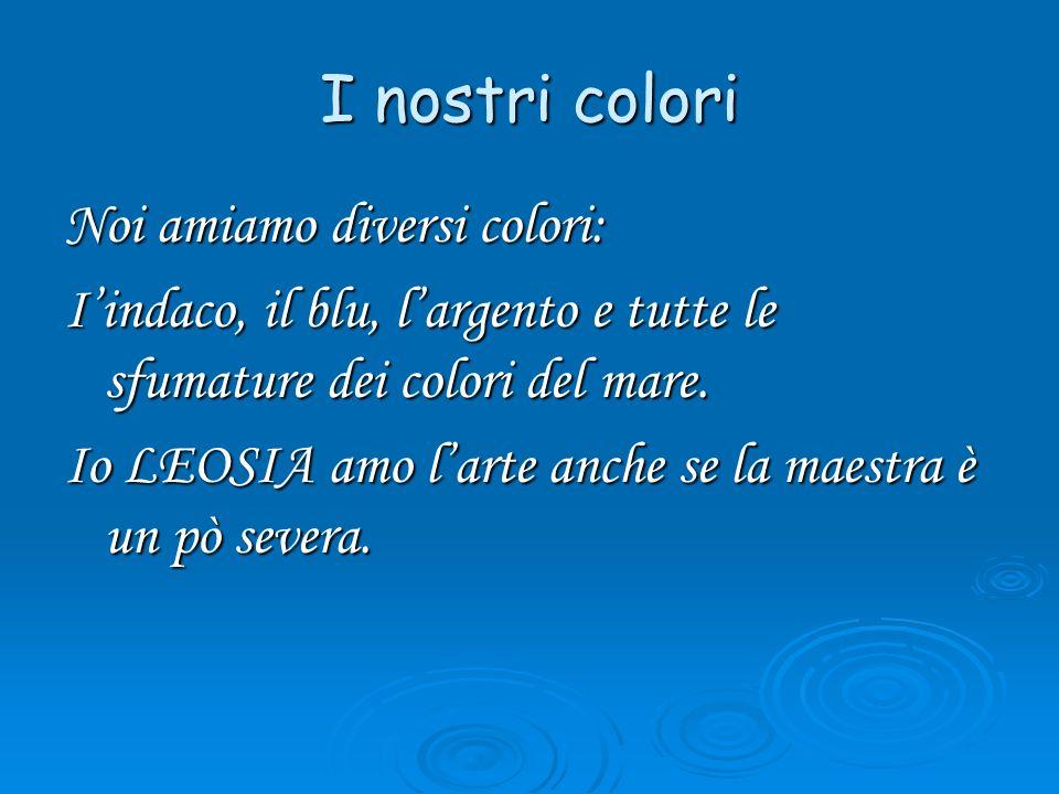 I nostri colori Noi amiamo diversi colori: