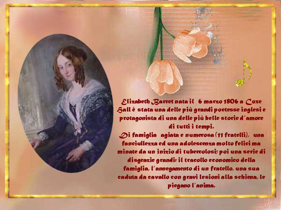 Elizabeth Barret nata il 6 marzo 1806 a Coxe Hall è stata una delle più grandi poetesse inglesi e protagonista di una delle più belle storie d'amore di tutti i tempi.