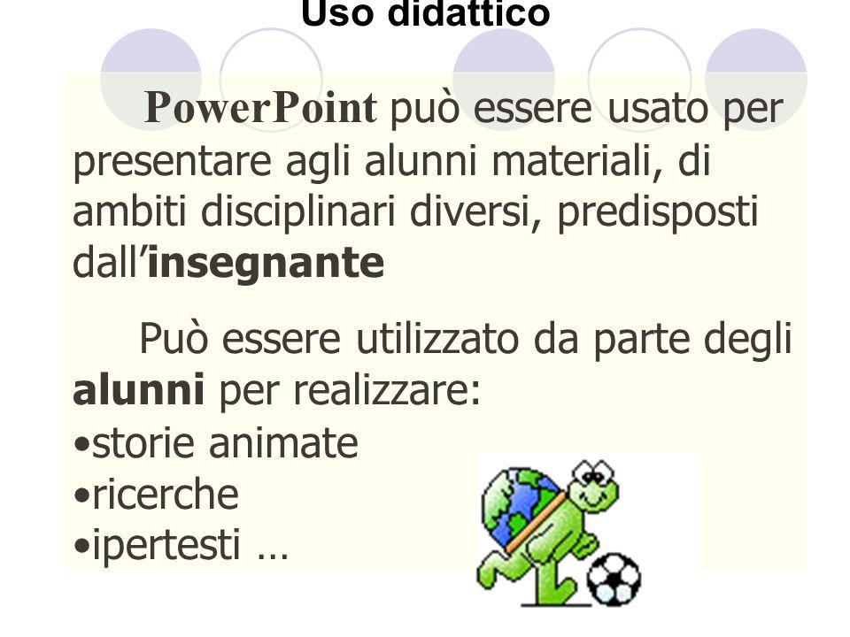 Uso didattico PowerPoint può essere usato per presentare agli alunni materiali, di ambiti disciplinari diversi, predisposti dall'insegnante.
