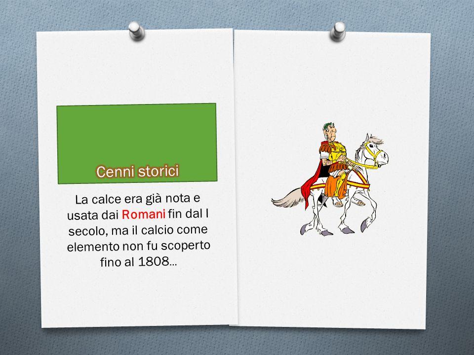 Cenni storici La calce era già nota e usata dai Romani fin dal I secolo, ma il calcio come elemento non fu scoperto fino al 1808…