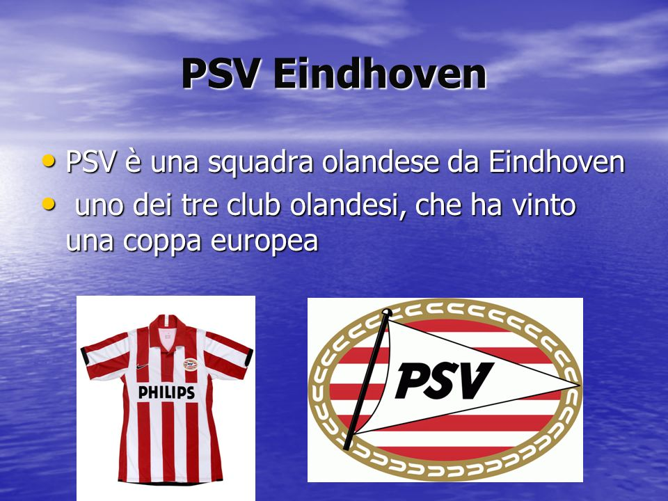 PSV Eindhoven PSV è una squadra olandese da Eindhoven