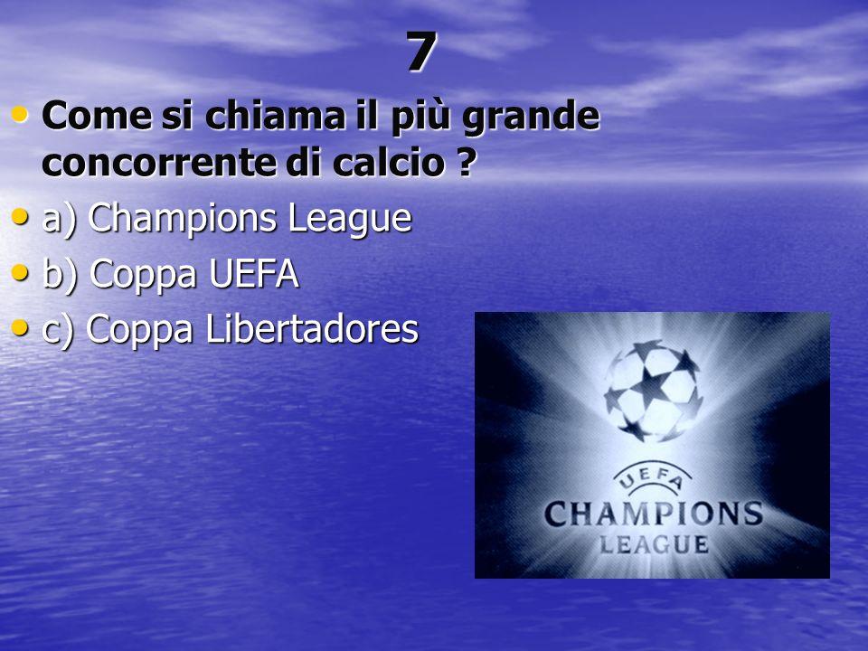 7 Come si chiama il più grande concorrente di calcio