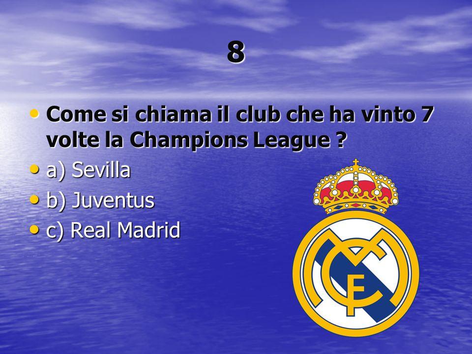 8 Come si chiama il club che ha vinto 7 volte la Champions League