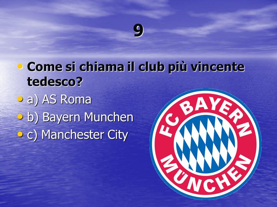 9 Come si chiama il club più vincente tedesco a) AS Roma