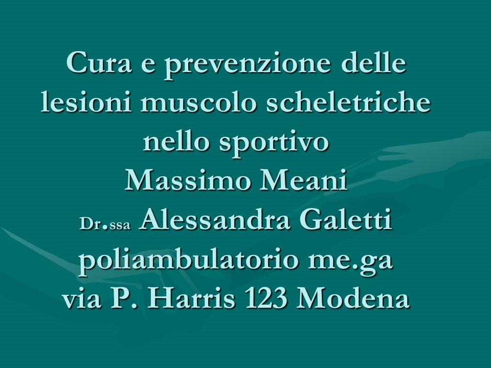 Cura e prevenzione delle lesioni muscolo scheletriche nello sportivo Massimo Meani Dr.ssa Alessandra Galetti poliambulatorio me.ga via P.