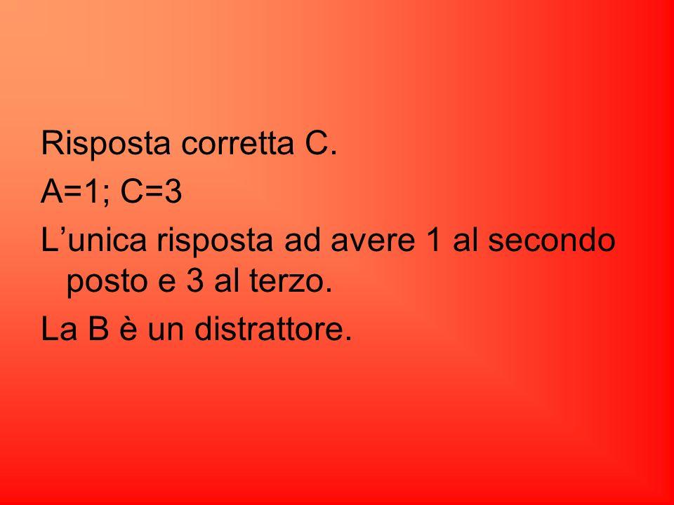 Risposta corretta C.A=1; C=3.L'unica risposta ad avere 1 al secondo posto e 3 al terzo.