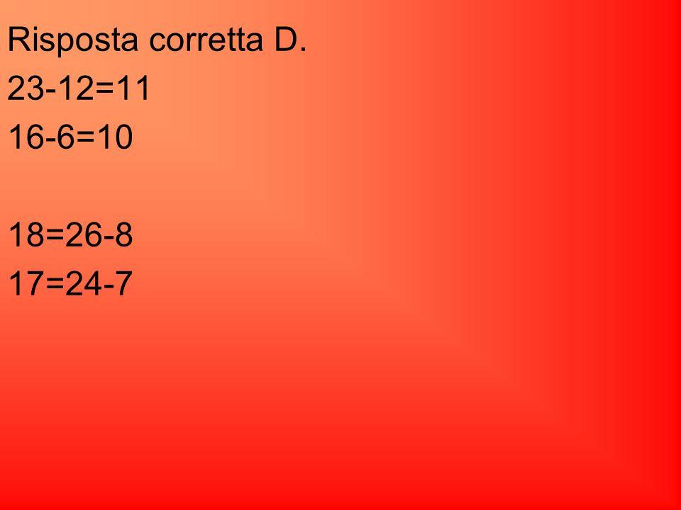 Risposta corretta D. 23-12=11 16-6=10 18=26-8 17=24-7
