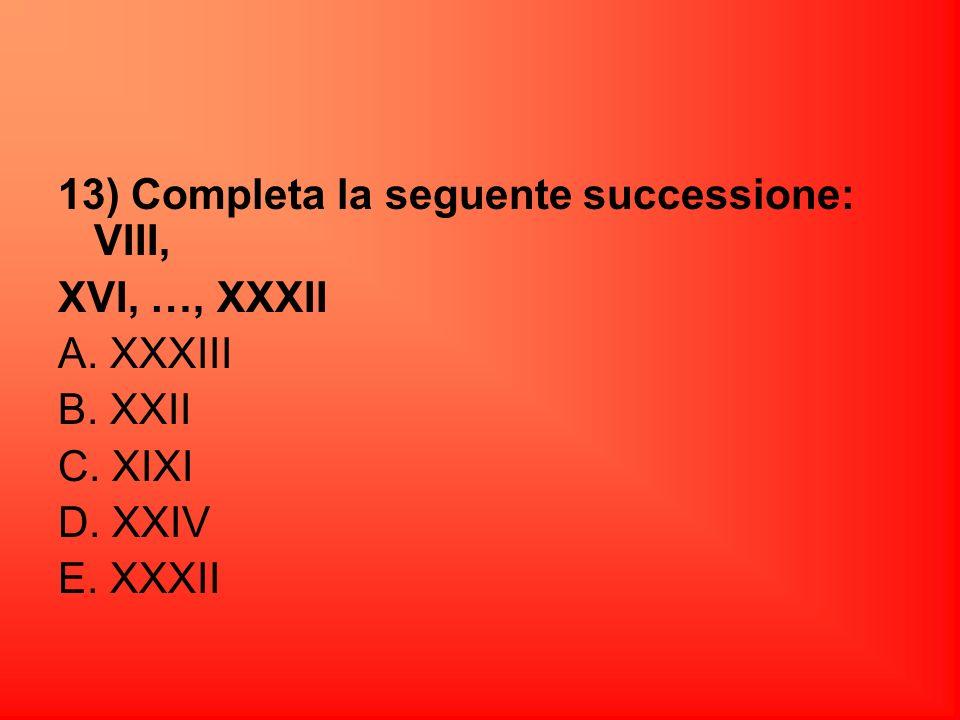 13) Completa la seguente successione: VIII,