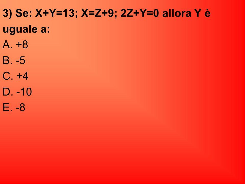 3) Se: X+Y=13; X=Z+9; 2Z+Y=0 allora Y è