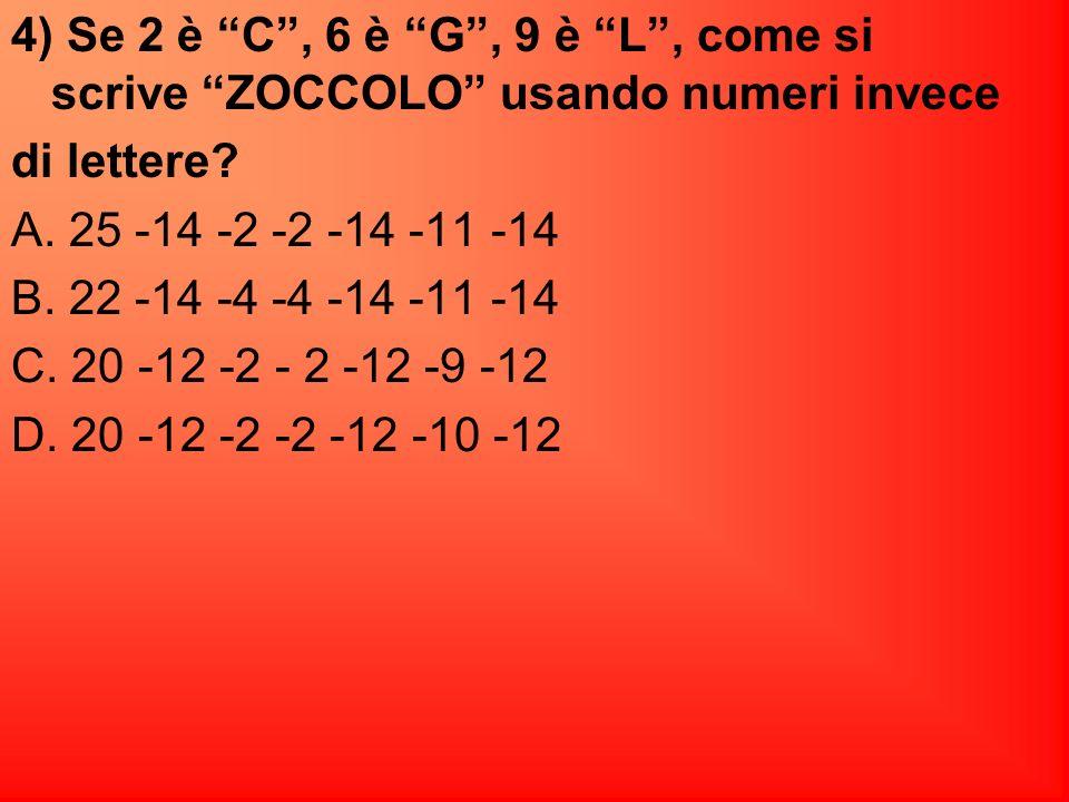 4) Se 2 è C , 6 è G , 9 è L , come si scrive ZOCCOLO usando numeri invece