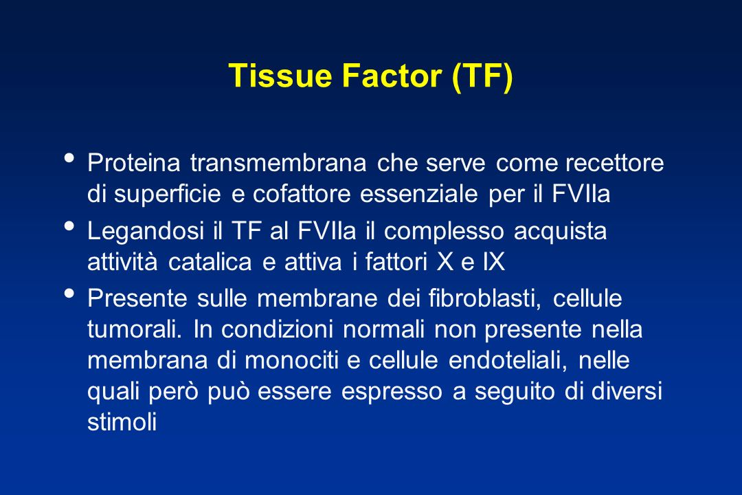 Tissue Factor (TF) Proteina transmembrana che serve come recettore di superficie e cofattore essenziale per il FVIIa.