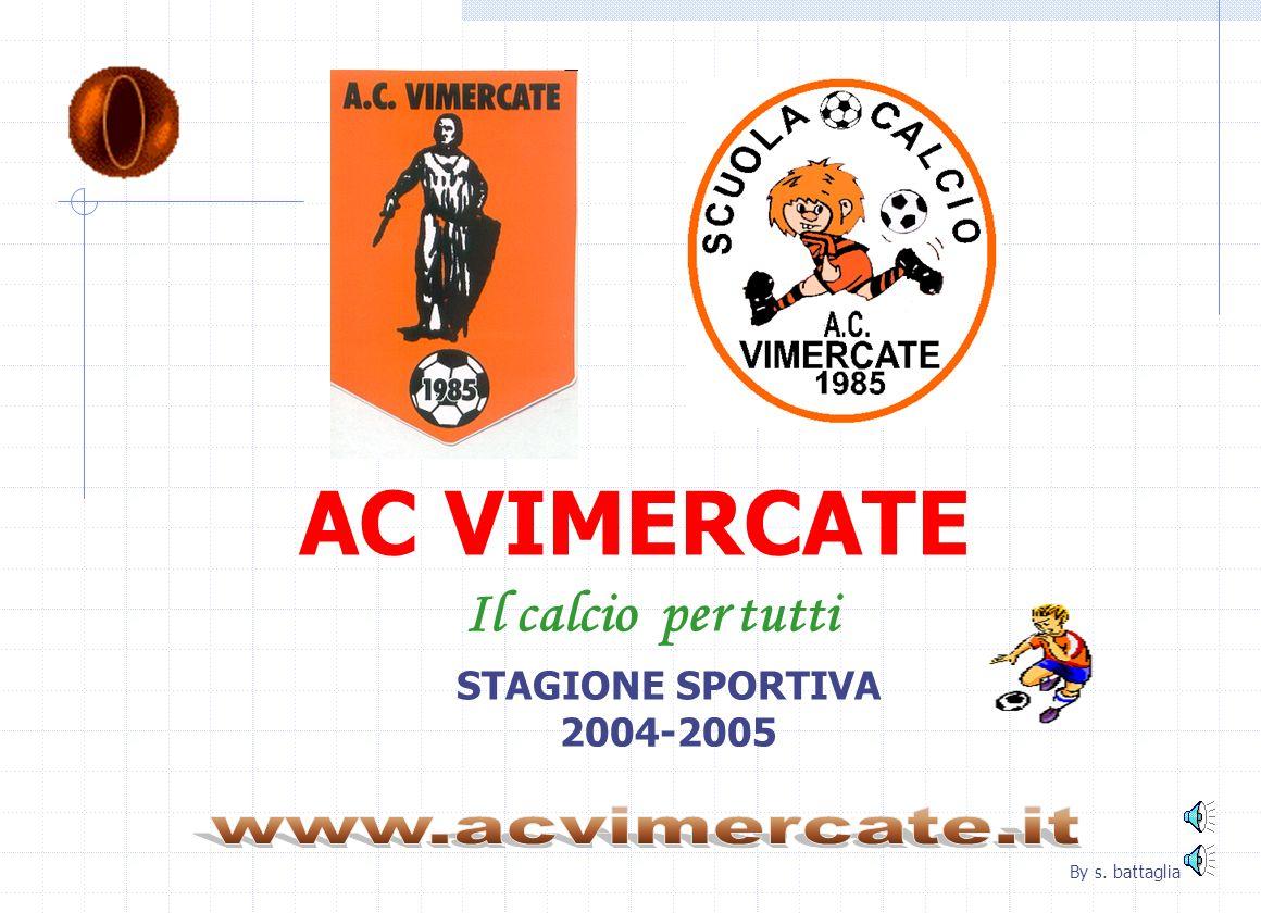 AC VIMERCATE Il calcio per tutti www.acvimercate.it STAGIONE SPORTIVA