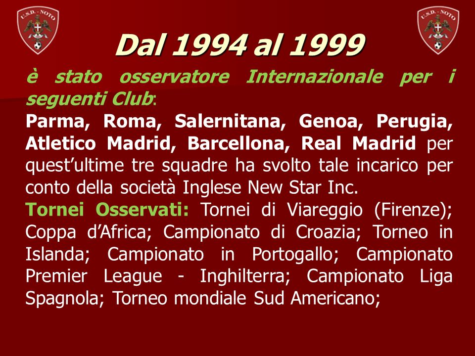 Dal 1994 al 1999 è stato osservatore Internazionale per i seguenti Club: