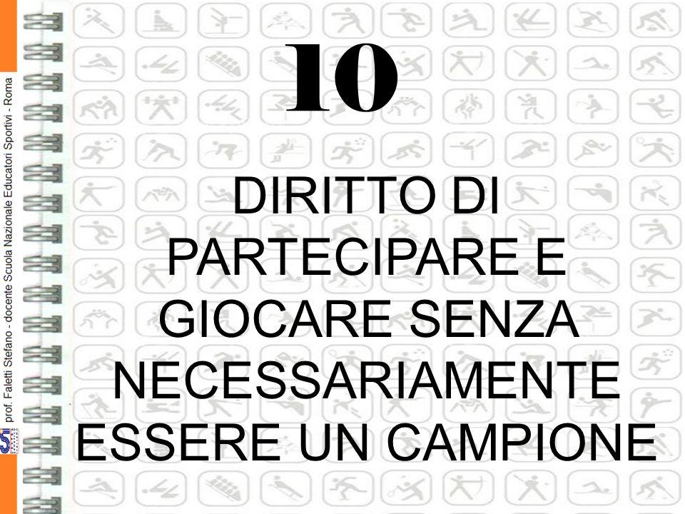 10 DIRITTO DI PARTECIPARE E GIOCARE SENZA NECESSARIAMENTE ESSERE UN CAMPIONE