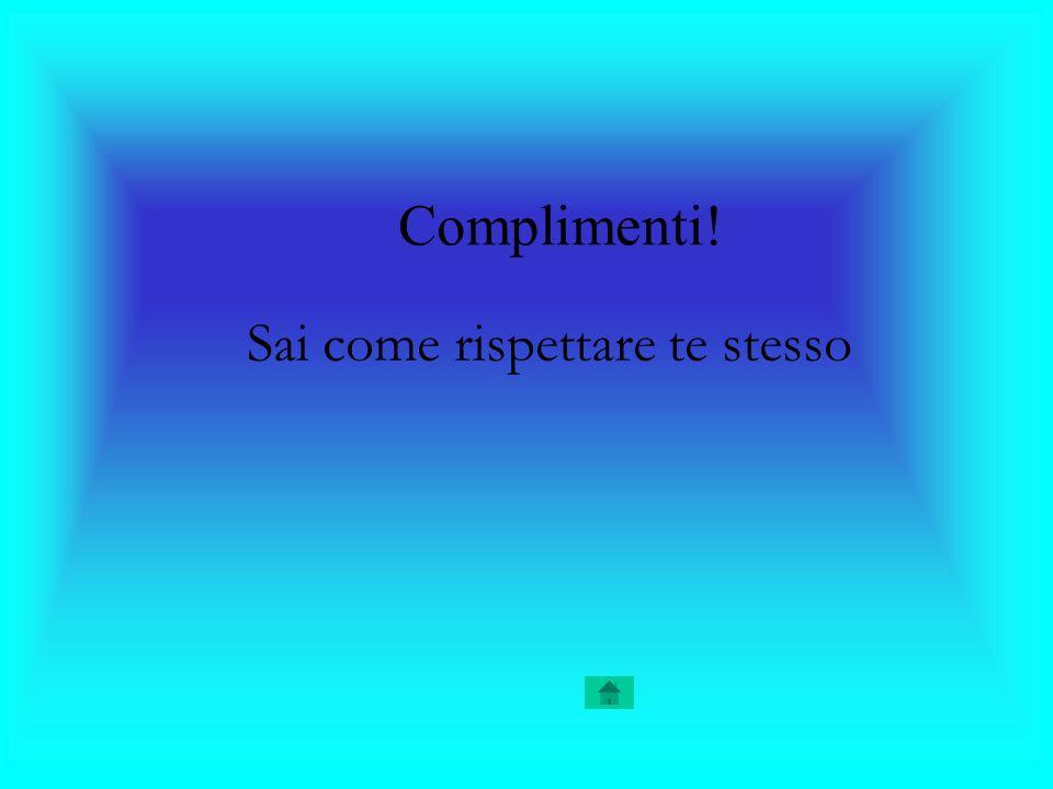 Complimenti! Sai come rispettare te stesso