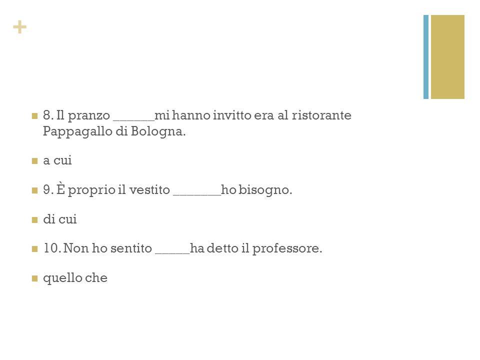 8. Il pranzo ______mi hanno invitto era al ristorante Pappagallo di Bologna.