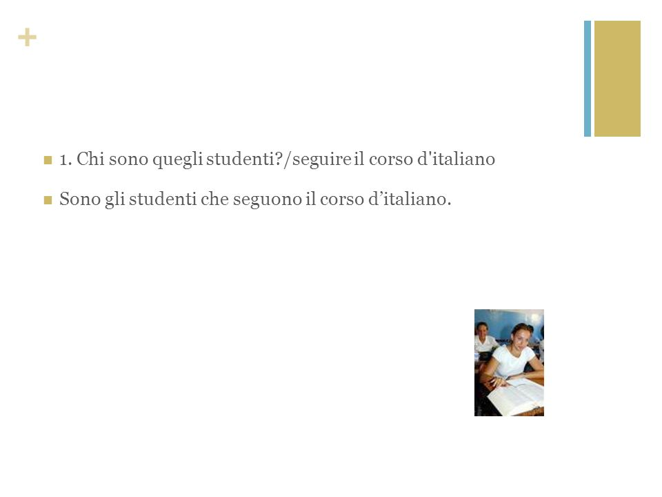 1. Chi sono quegli studenti /seguire il corso d italiano