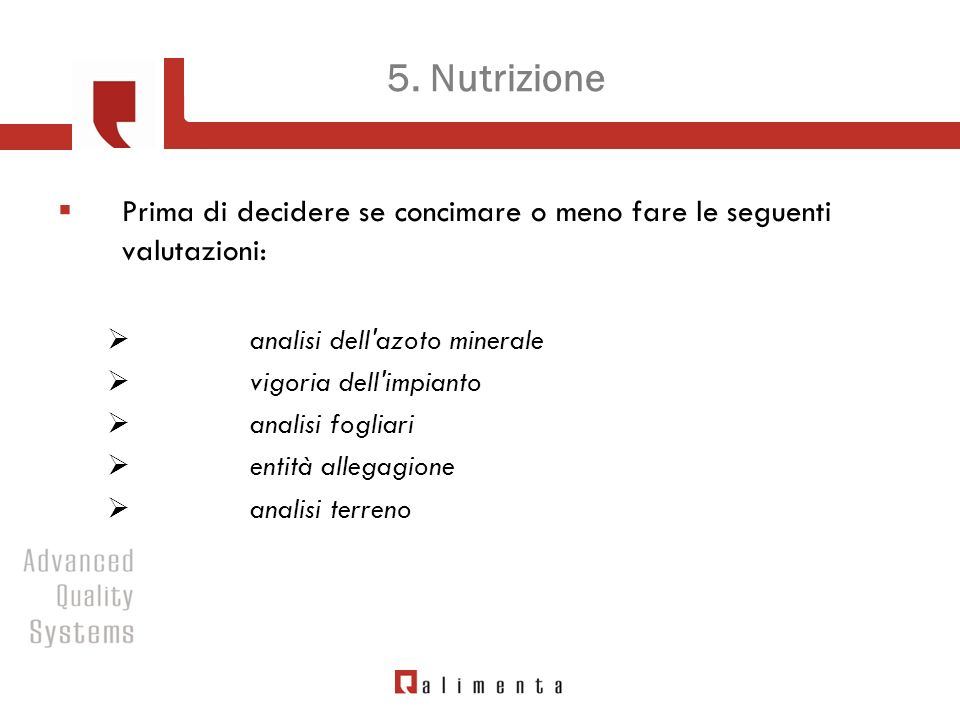 5. Nutrizione Prima di decidere se concimare o meno fare le seguenti valutazioni: analisi dell azoto minerale.