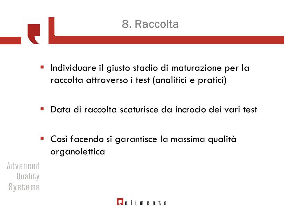8. Raccolta Individuare il giusto stadio di maturazione per la raccolta attraverso i test (analitici e pratici)