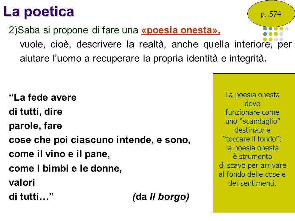La poetica 2)Saba si propone di fare una «poesia onesta»,