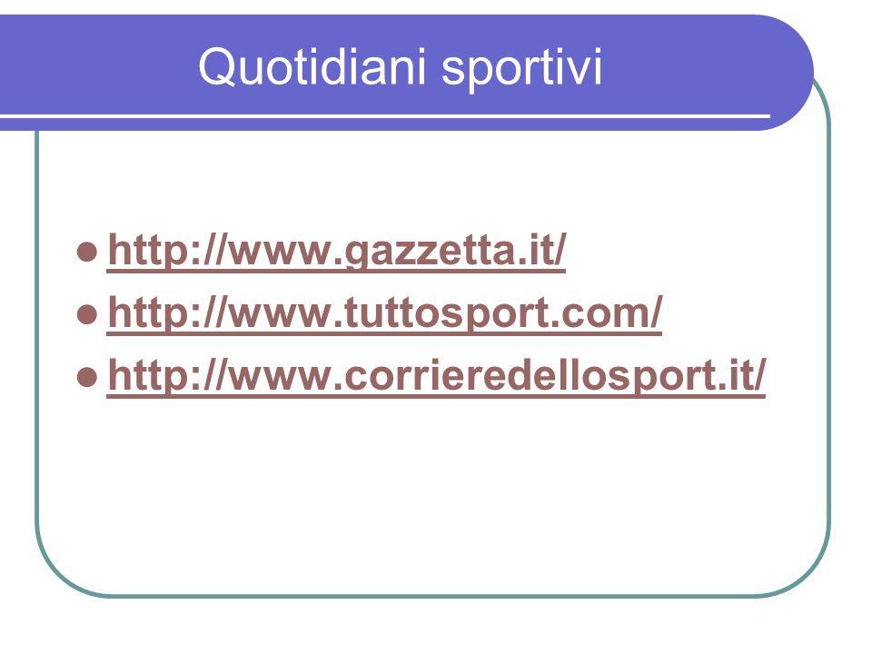 Quotidiani sportivi http://www.gazzetta.it/ http://www.tuttosport.com/