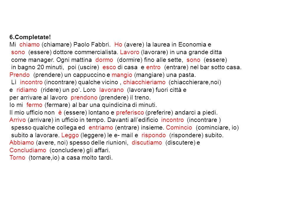 6.Completate! Mi chiamo (chiamare) Paolo Fabbri. Ho (avere) la laurea in Economia e.