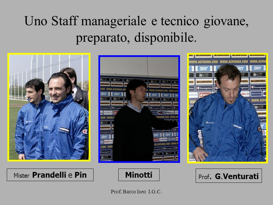 Uno Staff manageriale e tecnico giovane, preparato, disponibile.