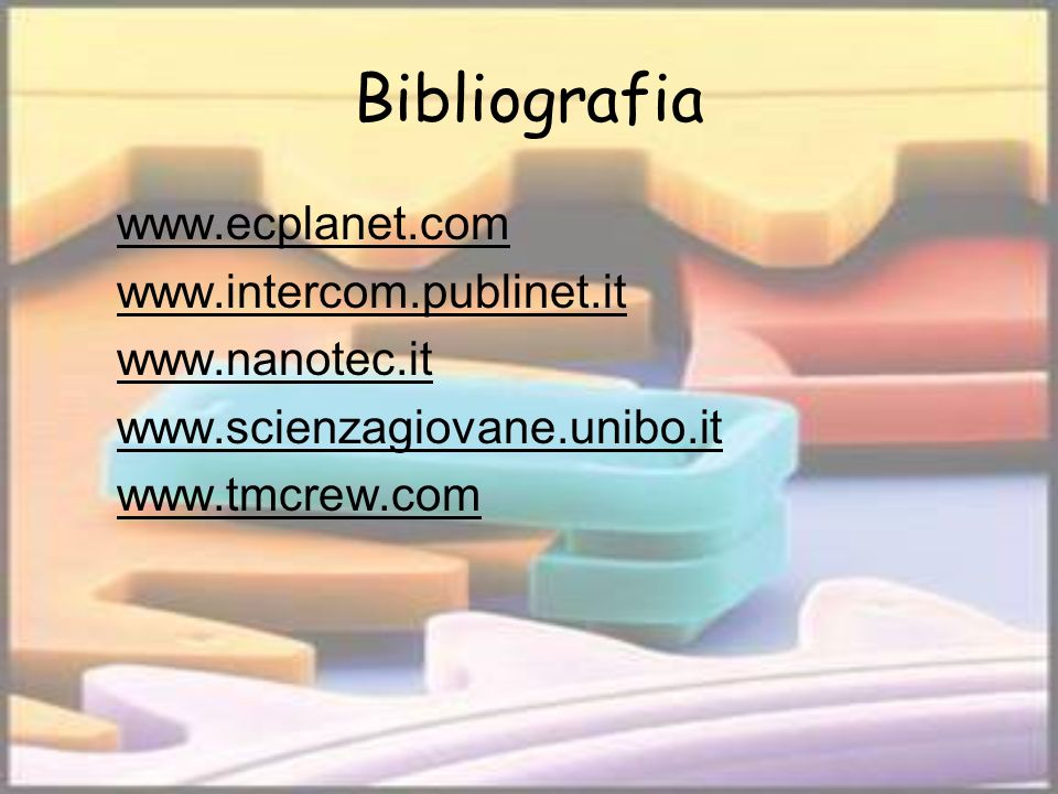 Bibliografia www.ecplanet.com www.intercom.publinet.it www.nanotec.it