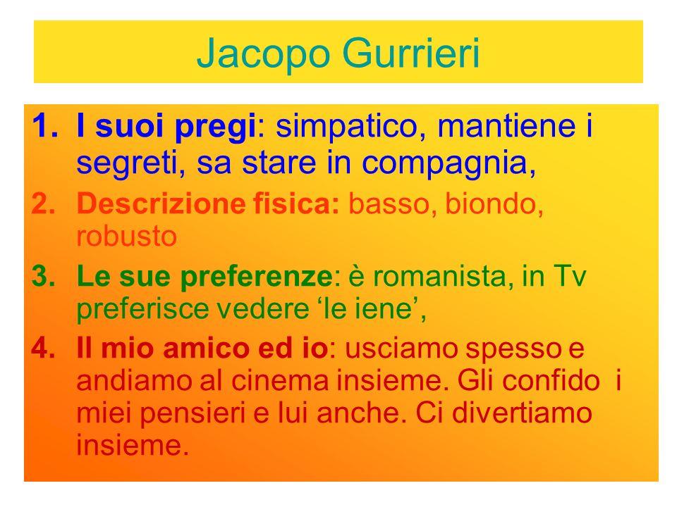Jacopo Gurrieri I suoi pregi: simpatico, mantiene i segreti, sa stare in compagnia, Descrizione fisica: basso, biondo, robusto.